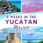 2 Weeks in the Yucatan Mexico